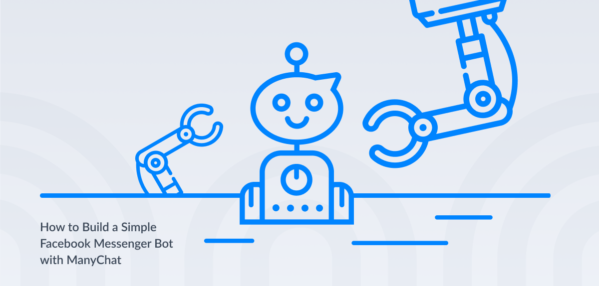 How To Build A Facebook Messenger Bot With Manychat