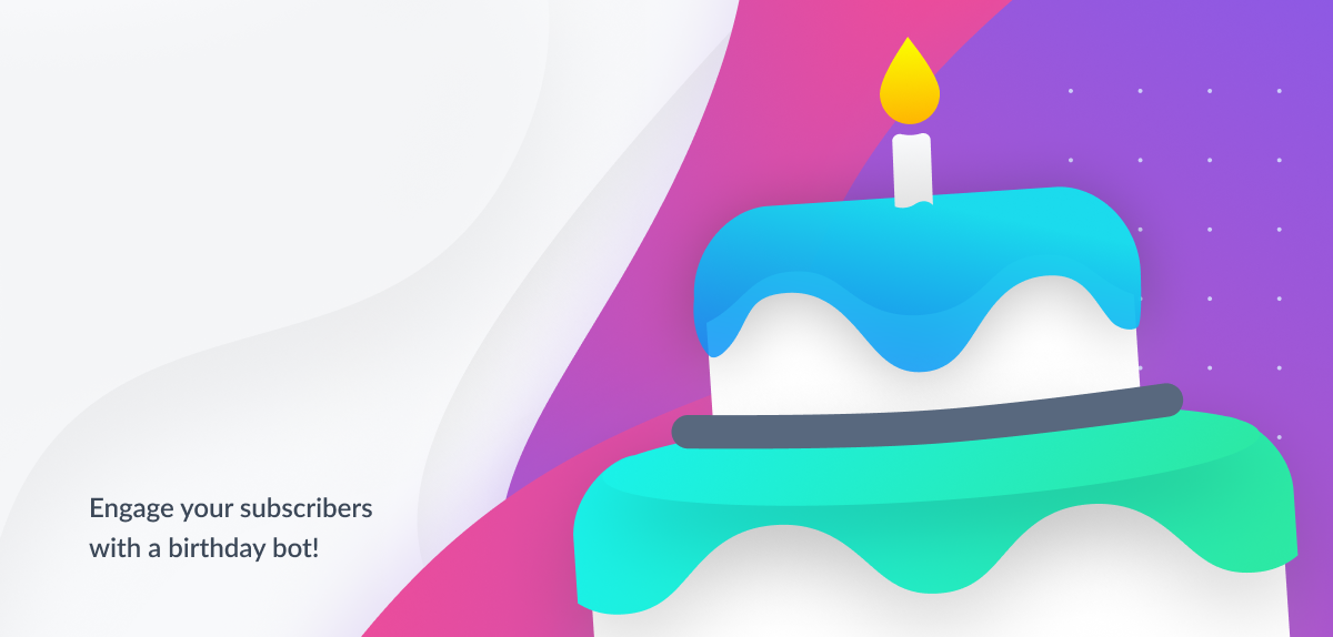 Make Your Subscribers Celebrate With A Birthday Bot